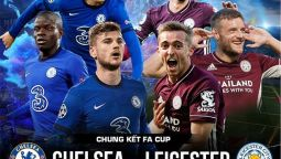Link trực tiếp Chelsea vs Leicester City 23h15 15/05/2021 Chung kết FA Cup